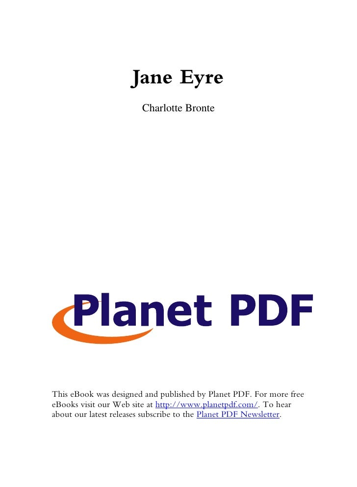 Jane Eyre                        Charlotte Bronte     This eBook was designed and published by Planet PDF. For more free e...