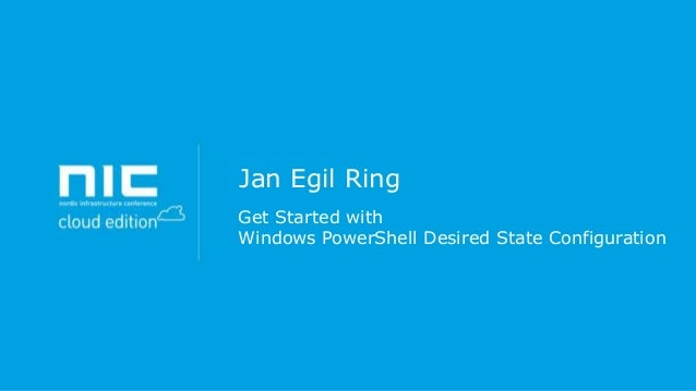 Jan Egil Ring Get Started with Windows PowerShell Desired State Configuration
