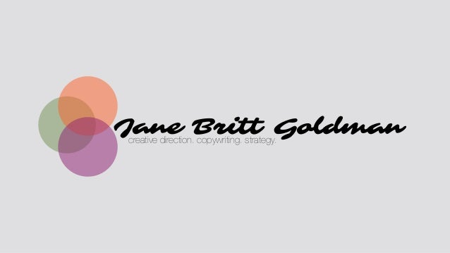 Jane Britt Goldmancreative direction. copywriting. strategy.