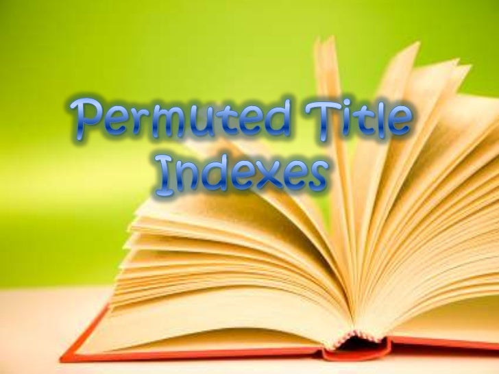 Permuted Title Indexes- It helps users decide if that document would satisfytheir information needs.•Permuted Title word I...