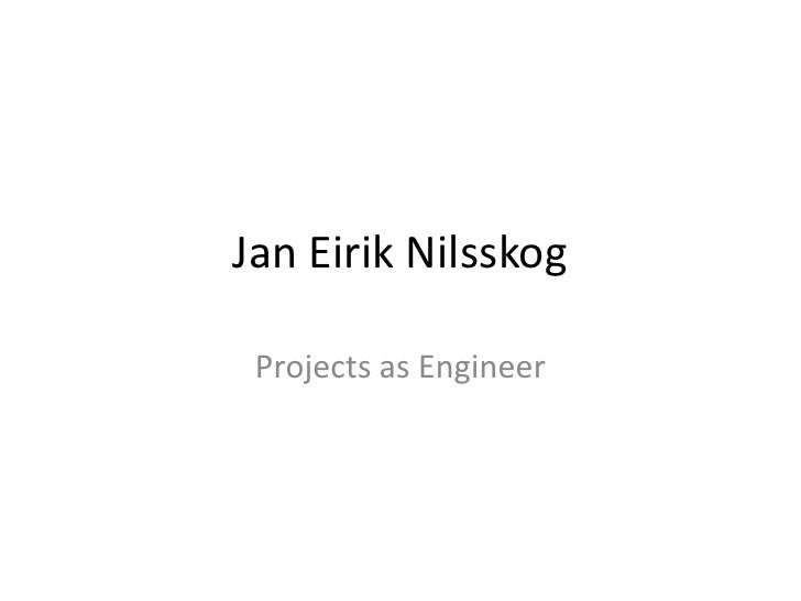 Jan Eirik Nilsskog <br />Projects as Engineer<br />