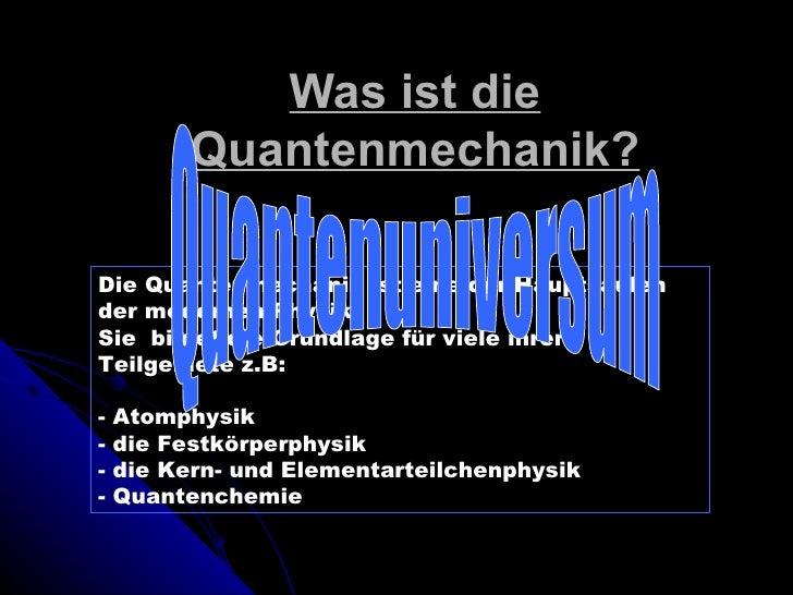 Was ist die Quantenmechanik? Die Quantenmechanik ist eine der Hauptsäulen der modernen Physik Sie  bildet die Grundlage fü...