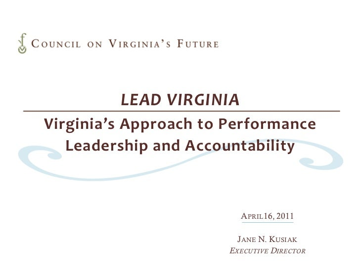 LEAD VIRGINIAVirginia's Approach to Performance   Leadership and Accountability                         APRIL16, 2011     ...