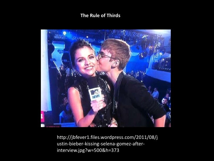 The Rule of Thirdshttp://jbfever1.files.wordpress.com/2011/08/justin-bieber-kissing-selena-gomez-after-interview.jpg?w=500...