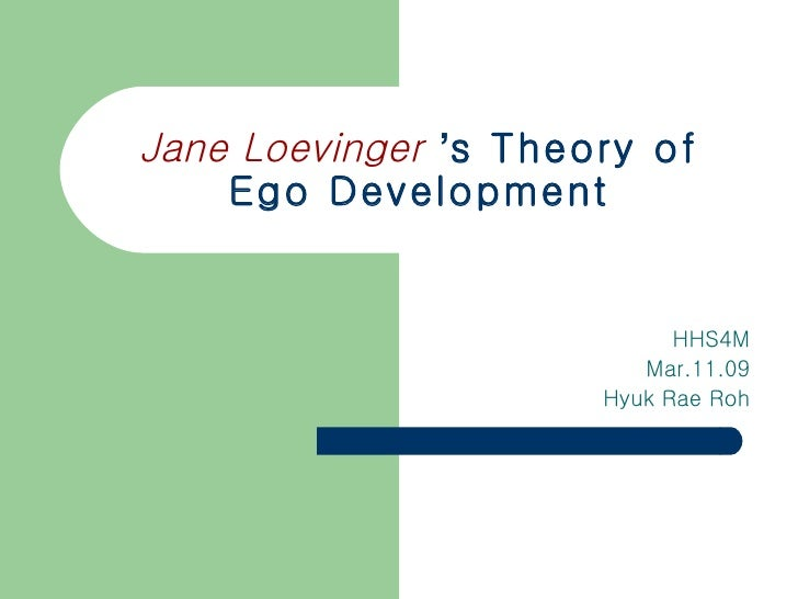 Jane Loevinger   ' s Theory of Ego Development HHS4M Mar.11.09 Hyuk Rae Roh