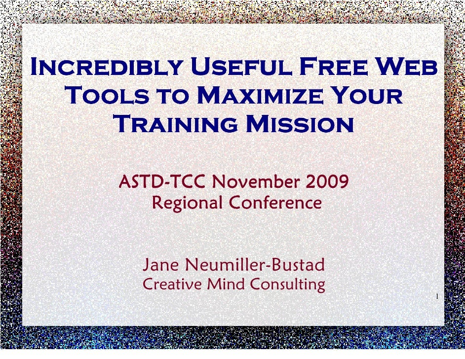 Incredibly Useful Free Web   Tools to Maximize Your      Training Mission       ASTD-TCC November 2009         Regional Co...