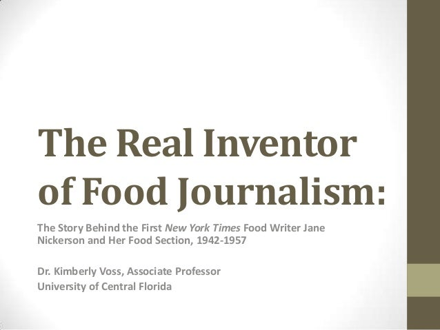 The Real Inventorof Food Journalism:The Story Behind the First New York Times Food Writer JaneNickerson and Her Food Secti...
