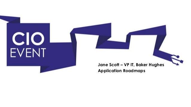 Jane Scott, VP & CIO at Baker Hughes - Implementation of application road maps