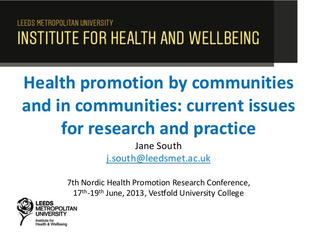 Health promotion by communities and in communities: current issues for research and practice Jane South j.south@leedsmet.a...