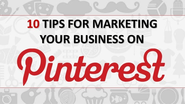 10 Tips For Marketing Your Business On Pinterest