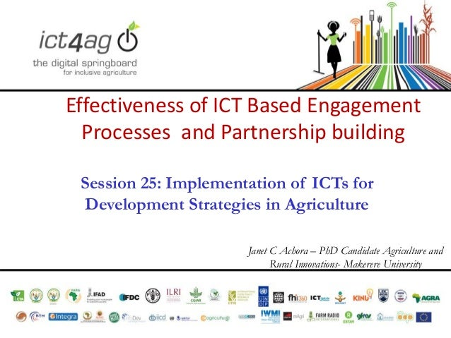 Effectiveness of ICT Based Engagement Processes and Partnership building Session 25: Implementation of ICTs for Developmen...