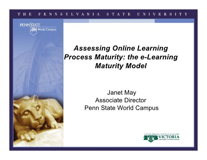 Assessing Online Learning Process Maturity: the e-Learning         Maturity Model               Janet May         Associat...