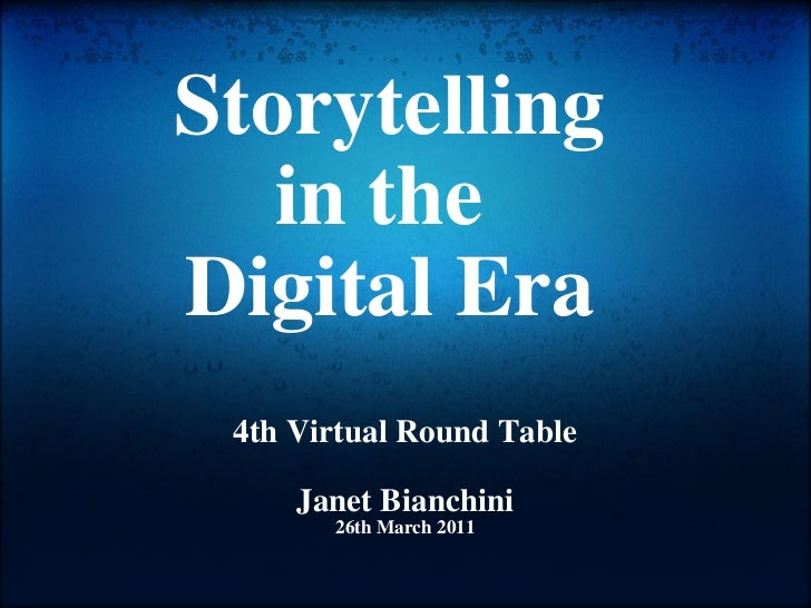Storytelling in the Digital Era 4th Virtual Round Table Janet Bianchini 26th March 2011