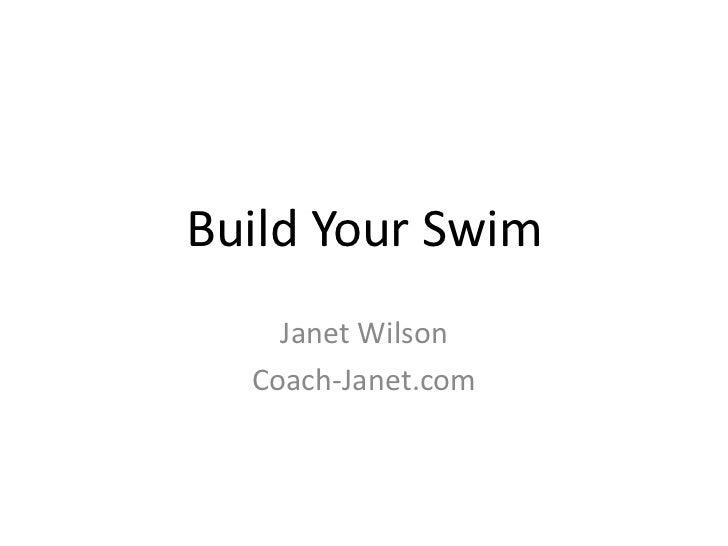 Build Your Swim<br />Janet Wilson<br />Coach-Janet.com<br />