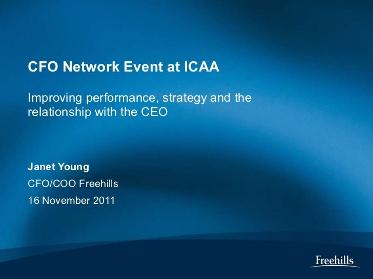 CFO Network Event at ICAA  Improving performance, strategy and the relationship with the CEO Janet Young CFO/COO Freehills...