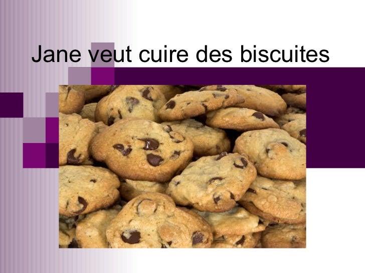 Jane veut cuire des biscuites