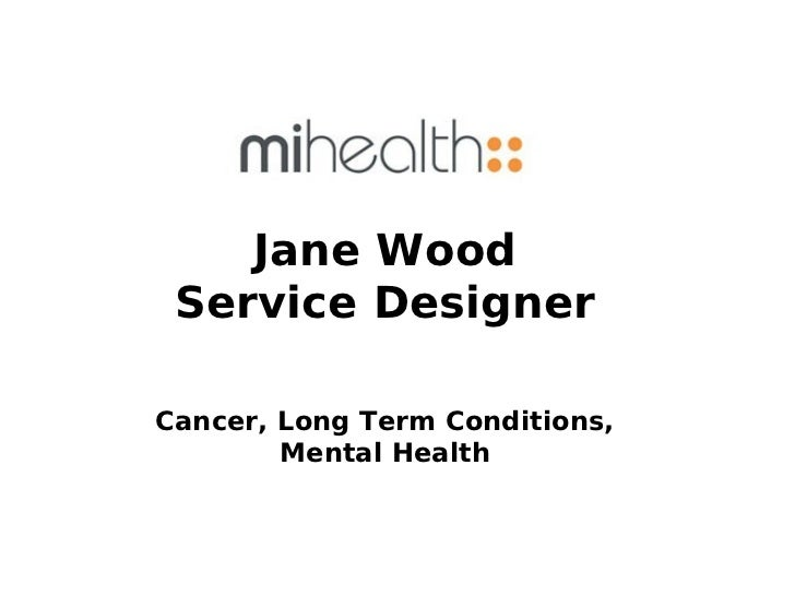 Jane Wood Service DesignerCancer, Long Term Conditions,        Mental Health