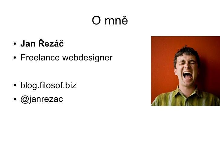 O mně●   Jan Řezáč●   Freelance webdesigner●   blog.filosof.biz●   @janrezac