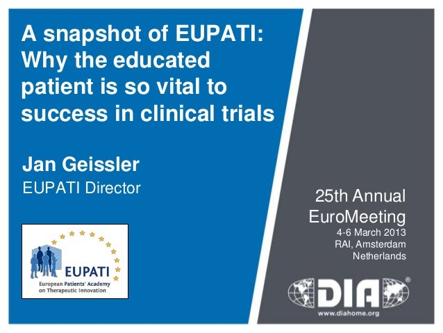 A snapshot of EUPATI:Why the educatedpatient is so vital tosuccess in clinical trialsJan GeisslerEUPATI Director          ...
