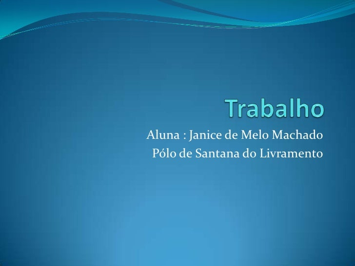 Trabalho <br />Aluna : Janice de Melo Machado<br />Pólo de Santana do Livramento<br />