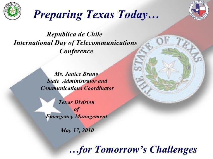 Preparing Texas Today… … for Tomorrow's Challenges Ms. Janice Bruno  State  Administrator and Communications Coordinator T...