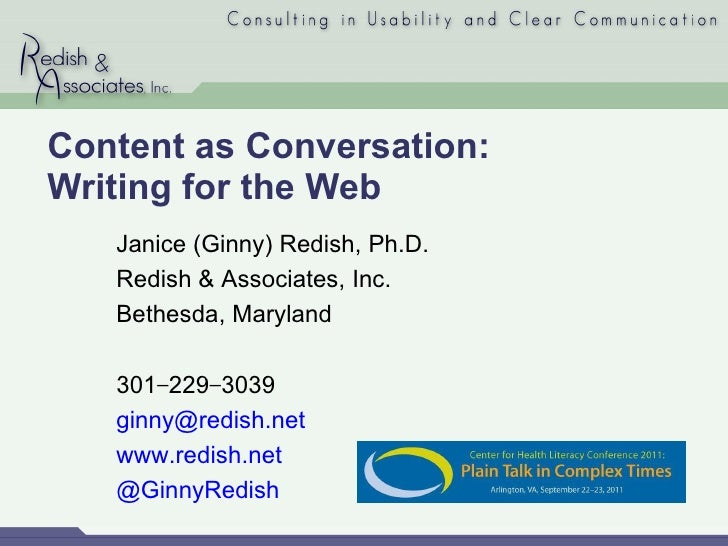Content as Conversation:  Writing for the Web Janice (Ginny) Redish, Ph.D. Redish & Associates, Inc. Bethesda, Maryland 30...
