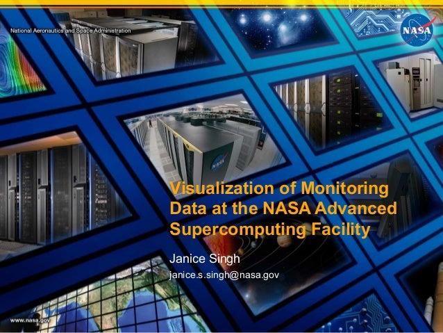 Nagios Conference 2013 - Janice Singh - Visualization of Monitoring Data at the NASA Advanced Supercomputing Facilityuting facility
