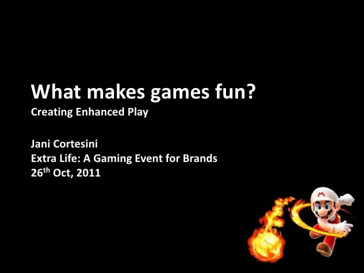 What makes games fun?Creating Enhanced PlayJani CortesiniExtra Life: A Gaming Event for Brands26th Oct, 2011