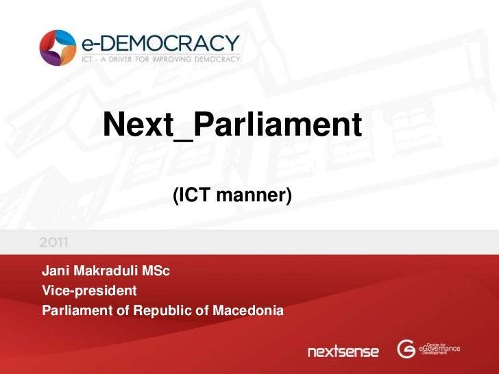 Next_Parliament                  (ICT manner)Jani Makraduli MScVice-presidentParliament of Republic of Macedonia