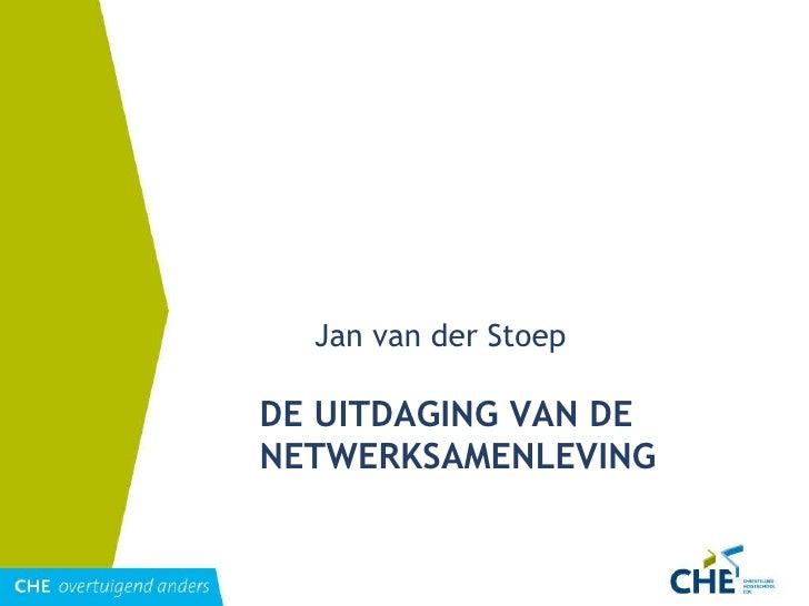 DE UITDAGING VAN DE NETWERKSAMENLEVING <ul><li>Jan van der Stoep </li></ul>