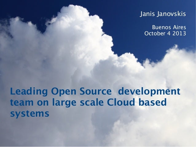 Janis Janovskis Buenos Aires October 4 2013  Leading Open Source development team on large scale Cloud based systems