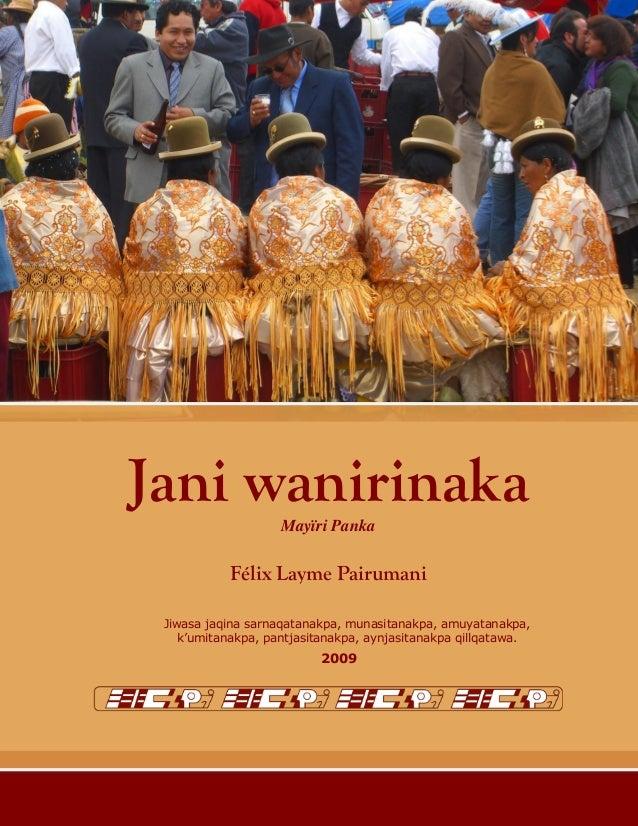 1Jani wanirinaka, qillqiri Félix Layme Pairumani 2009 Jani wanirinakaMayïri Panka Félix Layme Pairumani Jiwasa jaqina sarn...