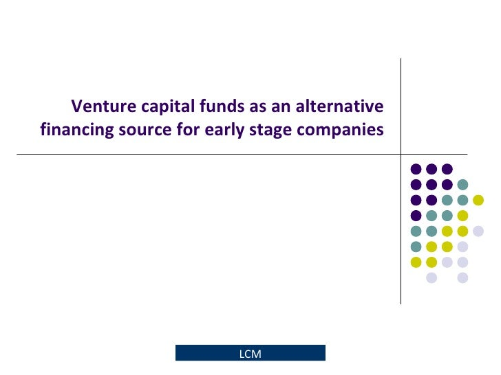 Venture capital funds as an alternative financing source for early stage companies