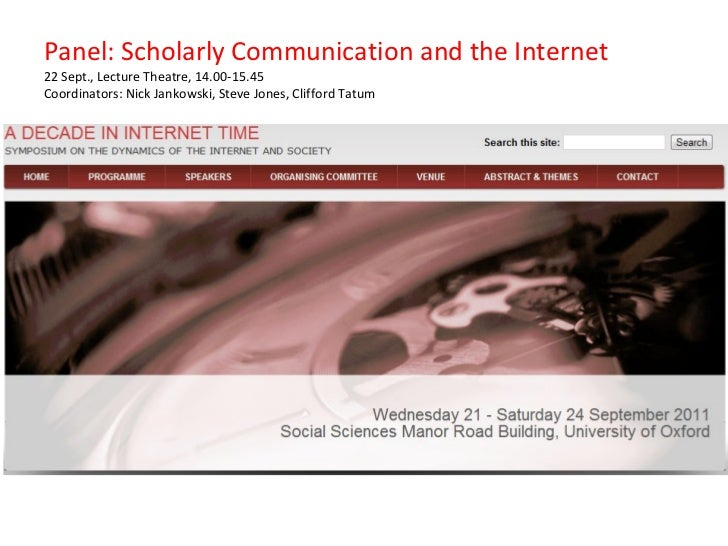 Panel: Scholarly Communication and the Internet 22 Sept., Lecture Theatre, 14.00-15.45 Coordinators: Nick Jankowski, Steve...