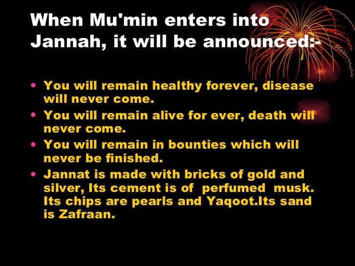 When Mu'min enters into Jannah, it will be announced:- <ul><li>You will remain healthy forever, disease will never come. <...