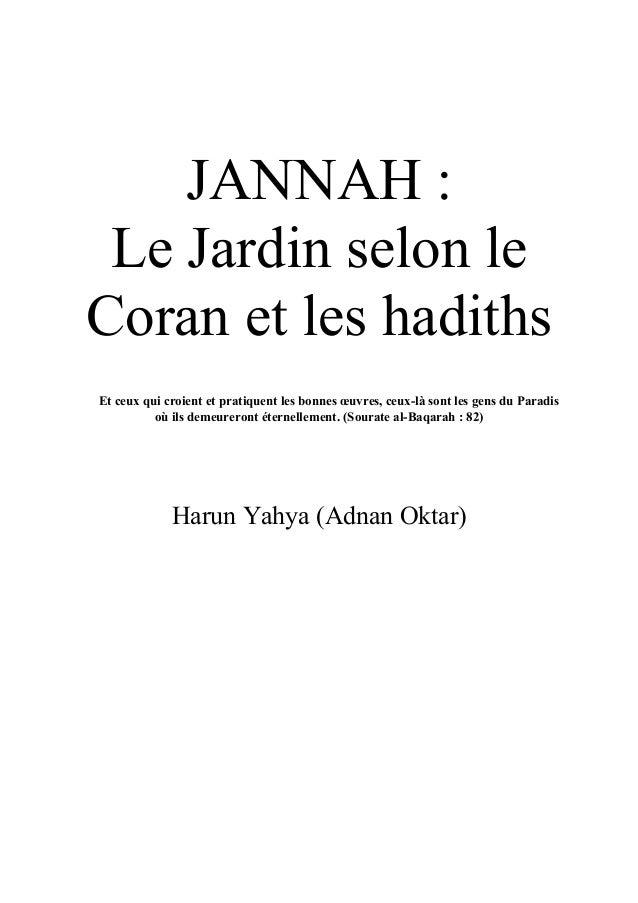 JANNAH : Le Jardin selon le Coran et les hadiths Et ceux qui croient et pratiquent les bonnes œuvres, ceux-là sont les gen...