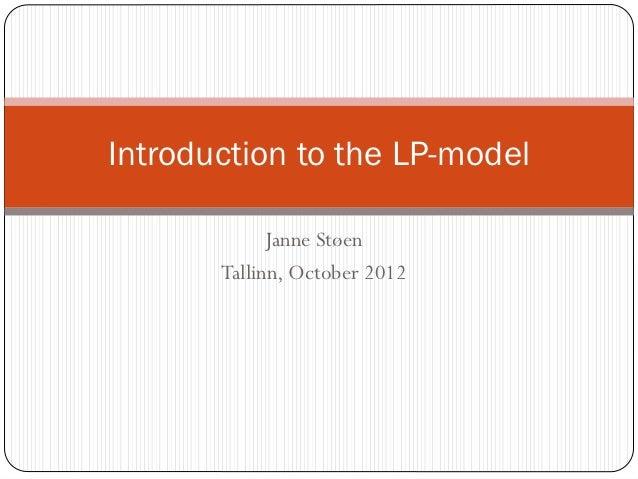 Introduction to the LP-model             Janne Støen       Tallinn, October 2012