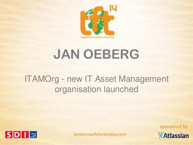 Jan Oeberg, ITAMOrg: New IT Asset Management Organization launched (TFT14 Summer)