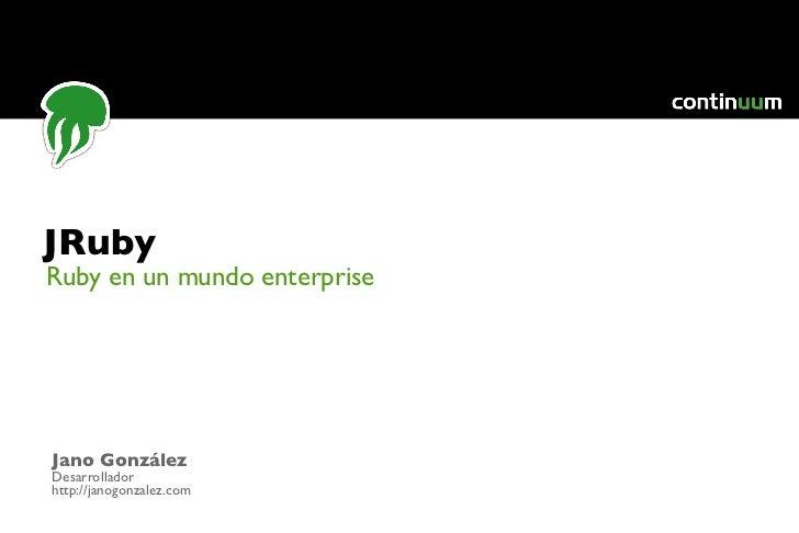 JRuby: Ruby en un mundo enterprise RubyConf Uruguay 2011