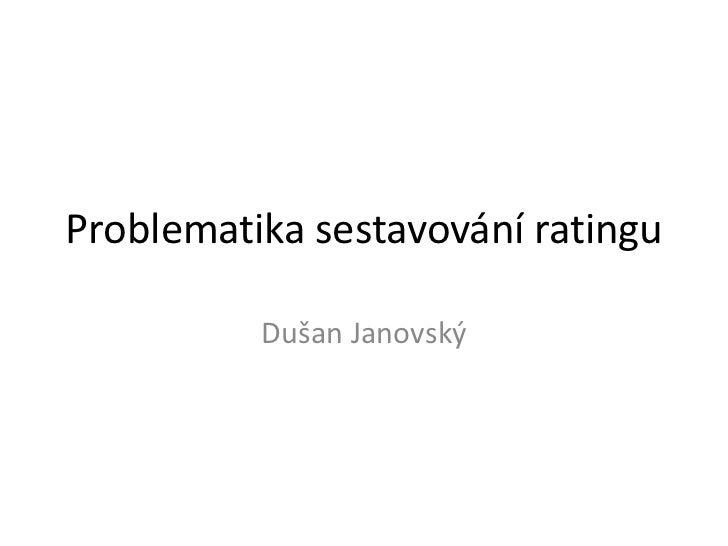 Problematika sestavování ratingu          Dušan Janovský