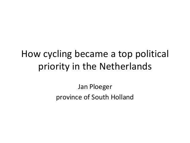 How cycling became a top political priority in the Netherlands Jan Ploeger province of South Holland