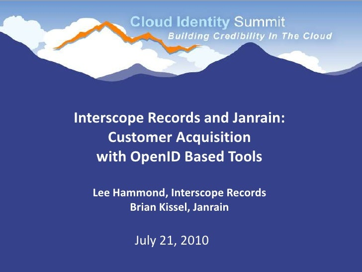 Interscope Records and Janrain: Customer Acquisition with OpenID Based ToolsLee Hammond, Interscope RecordsBrian Kissel, J...