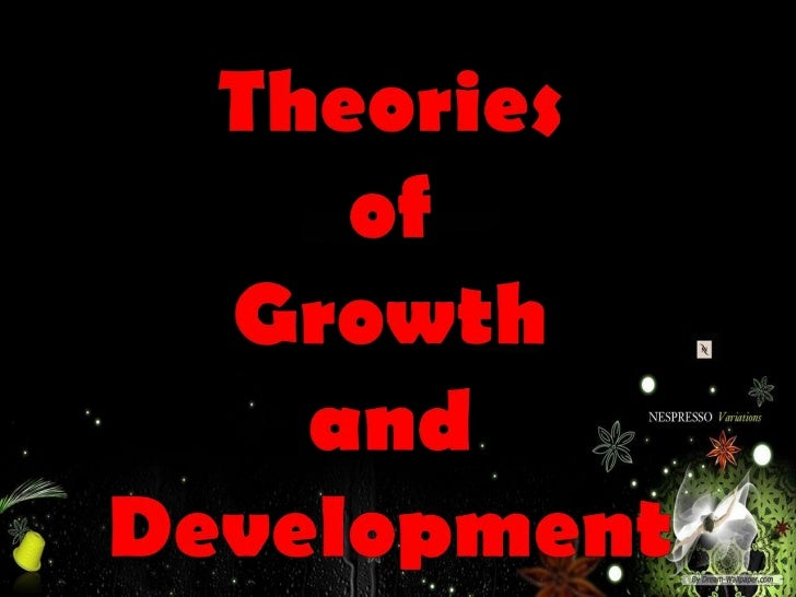 Theories of Growth and Development1