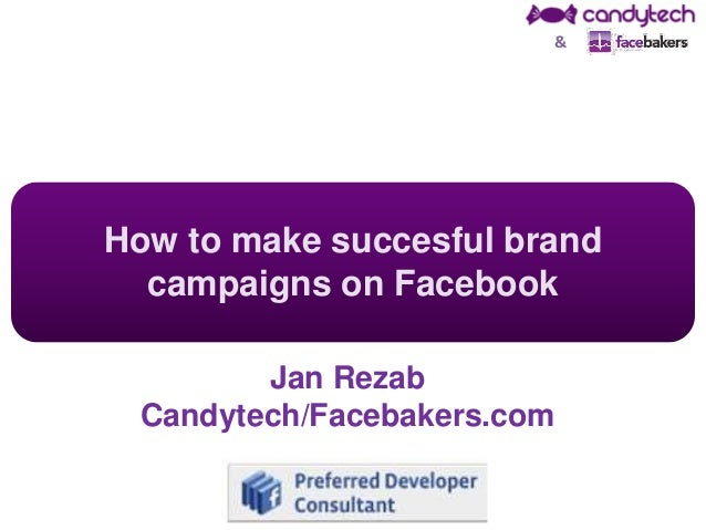 How to make succesful brand campaigns on Facebook Jan Rezab Candytech/Facebakers.com &