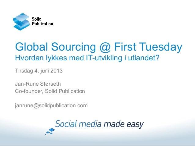 Global Sourcing @ First TuesdayHvordan lykkes med IT-utvikling i utlandet?Tirsdag 4. juni 2013Jan-Rune StørsethCo-founder,...