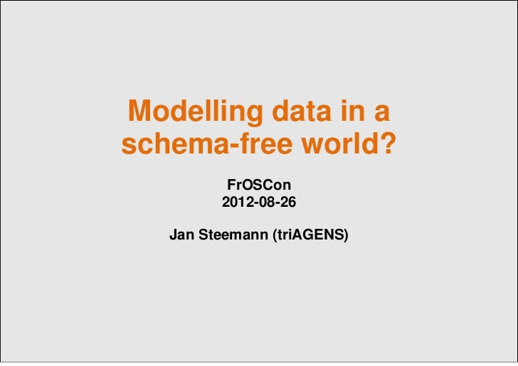 Jan Steemann: Modelling data in a schema free world  (Talk held at Froscon, 2012-08-26)