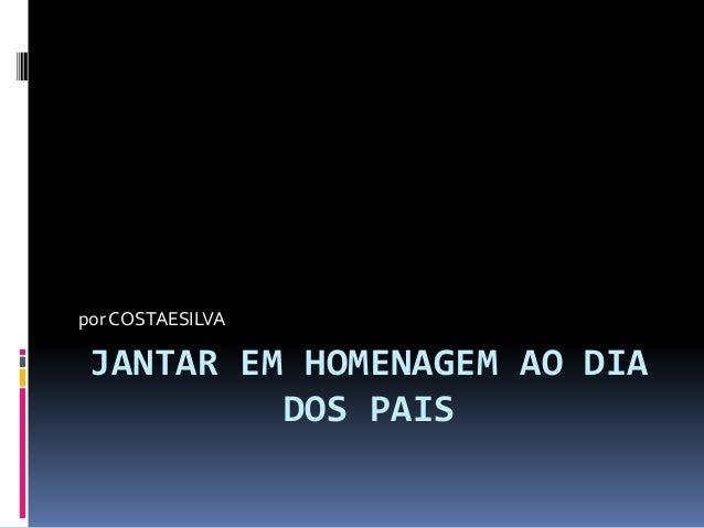 JANTAR EM HOMENAGEM AO DIA DOS PAIS por COSTAESILVA