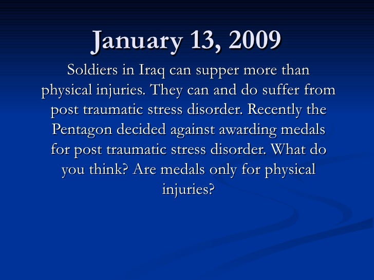 January 13, 2009 Soldiers in Iraq can supper more than physical injuries. They can and do suffer from post traumatic stres...
