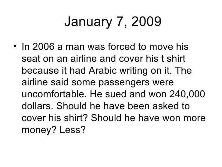 January 7, 2009 <ul><li>In 2006 a man was forced to move his seat on an airline and cover his t shirt because it had Arabi...
