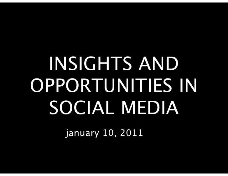 INSIGHTS ANDOPPORTUNITIES IN SOCIAL MEDIA   january 10, 2011